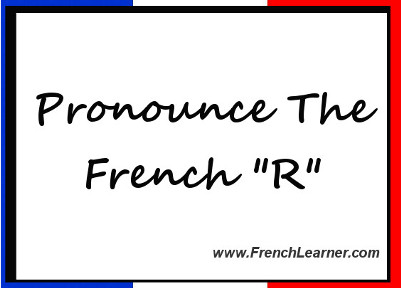 Pronounce The French R